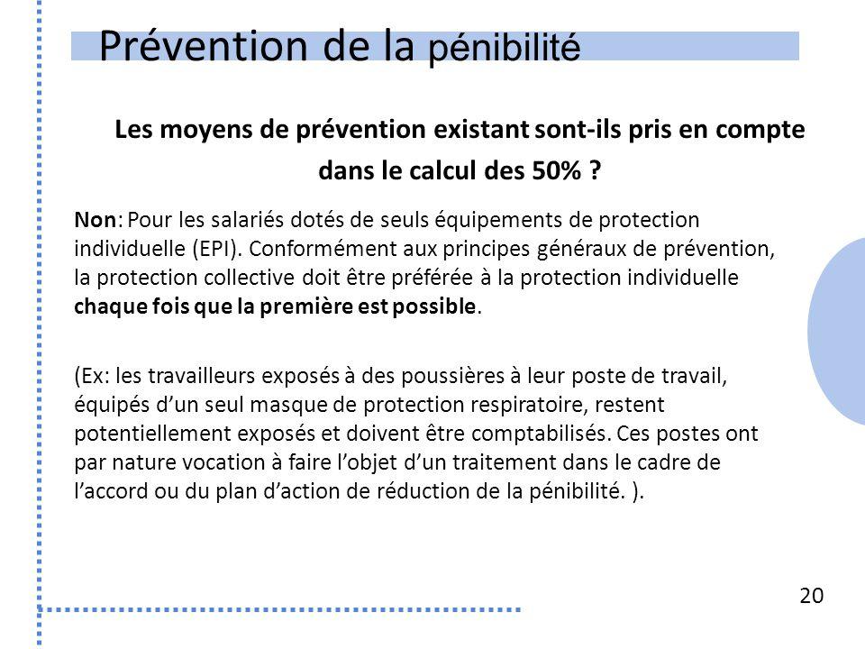 Prévention de la pénibilité 20 Non: Pour les salariés dotés de seuls équipements de protection individuelle (EPI). Conformément aux principes généraux
