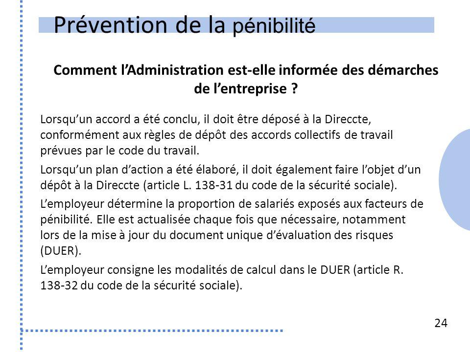 Prévention de la pénibilité 24 Lorsqu'un accord a été conclu, il doit être déposé à la Direccte, conformément aux règles de dépôt des accords collecti