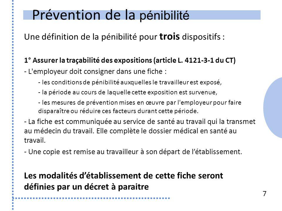 Prévention de la pénibilité Une définition de la pénibilité pour trois dispositifs : 7 1° Assurer la traçabilité des expositions (article L. 4121-3-1