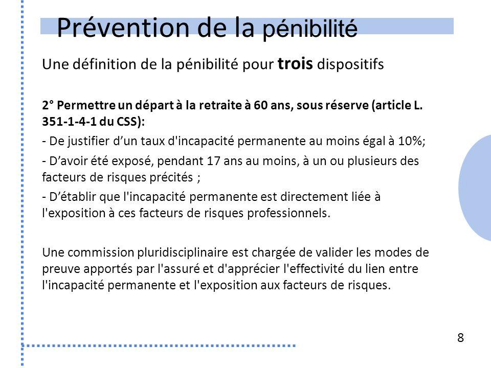 Prévention de la pénibilité Une définition de la pénibilité pour trois dispositifs 8 2° Permettre un départ à la retraite à 60 ans, sous réserve (arti