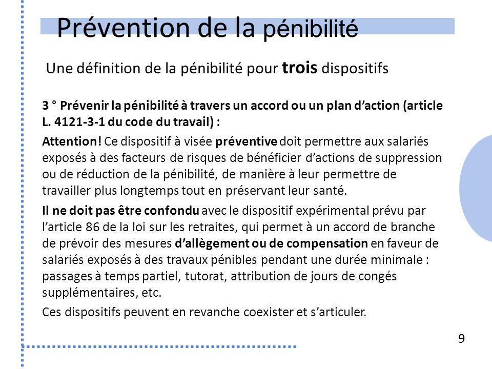 Prévention de la pénibilité Une définition de la pénibilité pour trois dispositifs 9 3 ° Prévenir la pénibilité à travers un accord ou un plan d'actio
