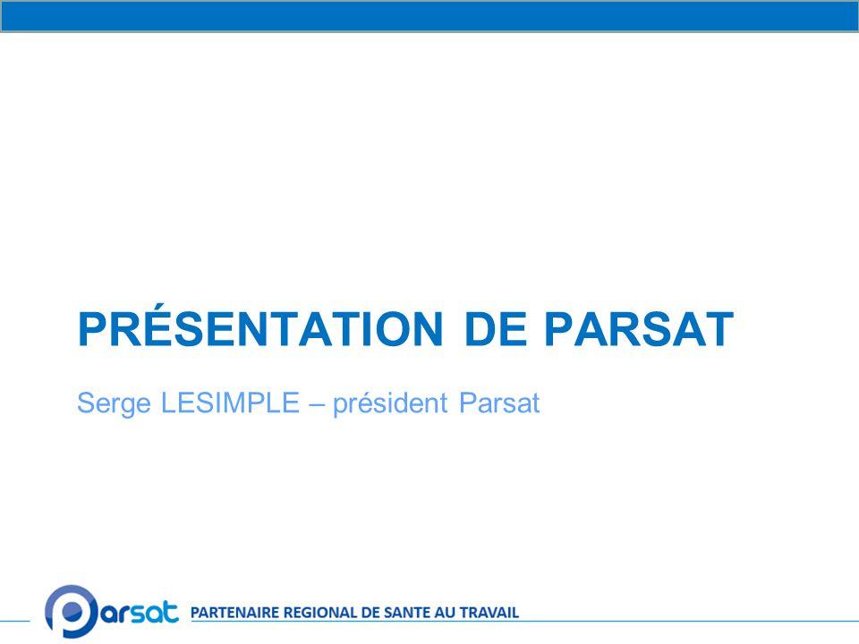 PRÉSENTATION DE PARSAT Serge LESIMPLE – président Parsat