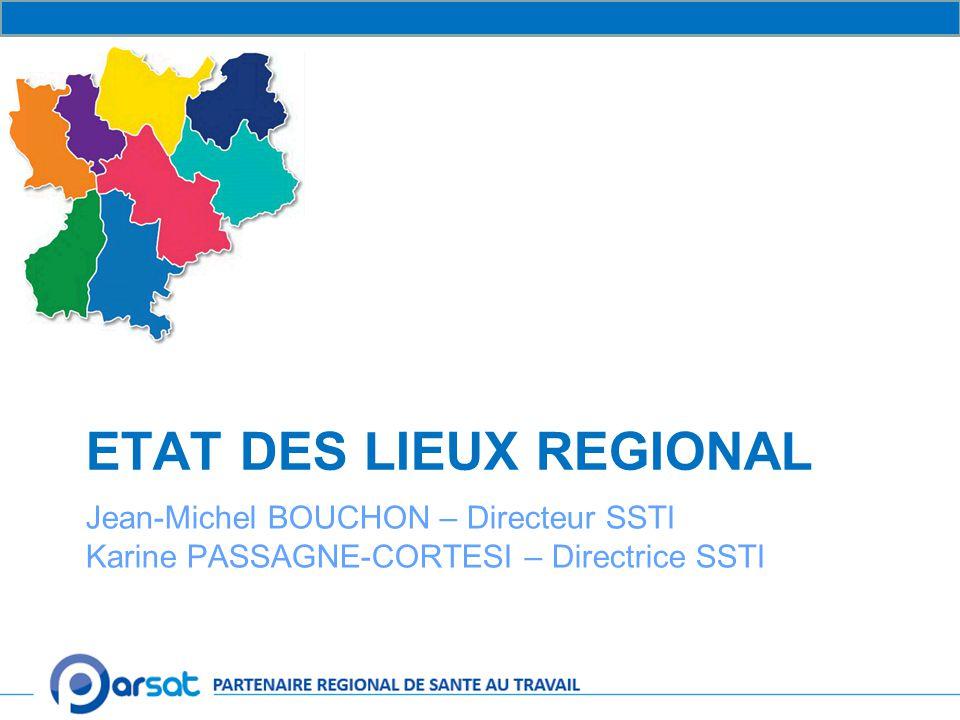 ETAT DES LIEUX REGIONAL Jean-Michel BOUCHON – Directeur SSTI Karine PASSAGNE-CORTESI – Directrice SSTI