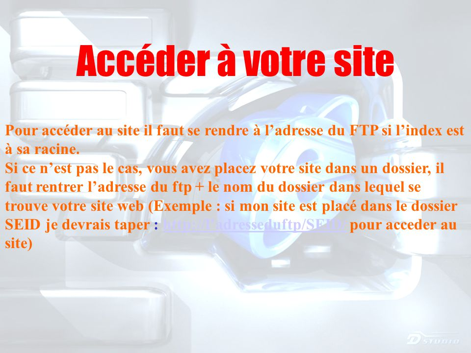 Accéder à votre site Pour accéder au site il faut se rendre à l'adresse du FTP si l'index est à sa racine.