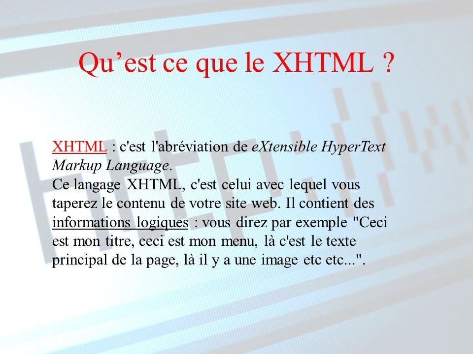 Qu'est ce que le XHTML . XHTML : c est l abréviation de eXtensible HyperText Markup Language.
