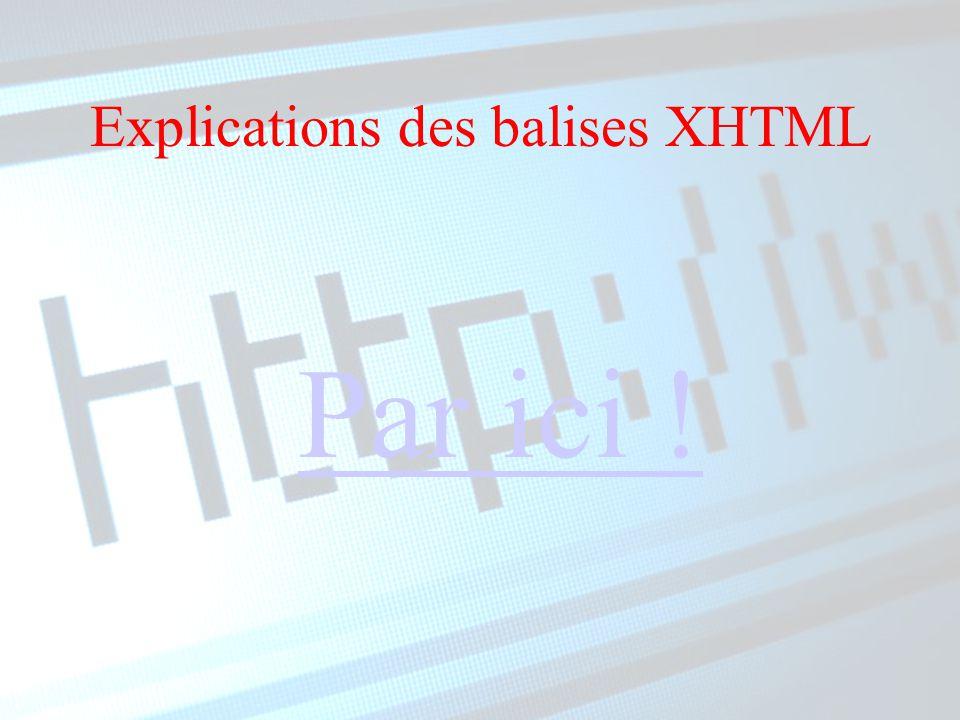 Explications des balises XHTML Par ici !