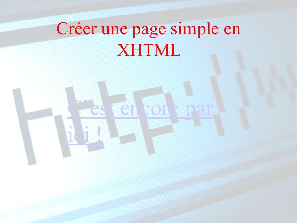 Créer une page simple en XHTML C'est encore par ici !