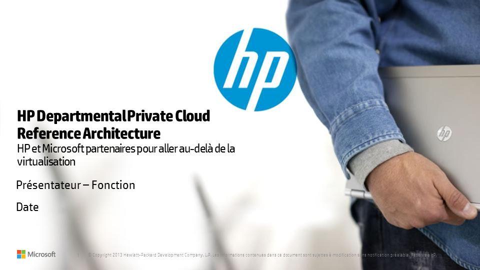 1 © Copyright 2013 Hewlett-Packard Development Company, L.P. Les informations contenues dans ce document sont sujettes à modification sans notificatio