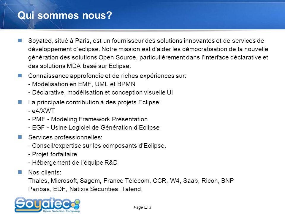 Page  3 Qui sommes nous? Soyatec, situé à Paris, est un fournisseur des solutions innovantes et de services de développement d'eclipse. Notre mission