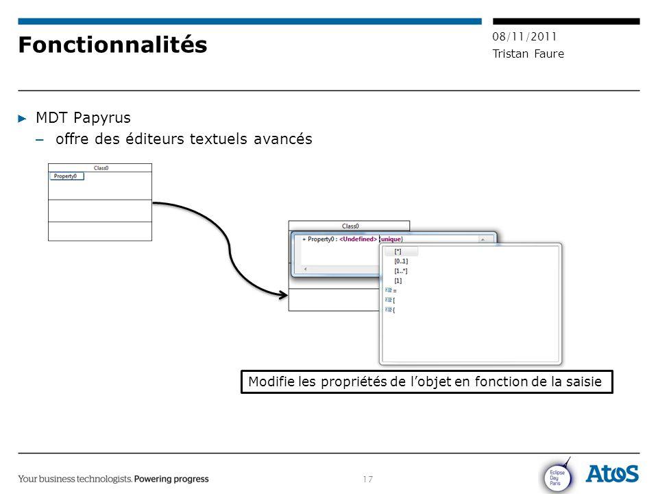 17 08/11/2011 Tristan Faure Fonctionnalités ▶ MDT Papyrus – offre des éditeurs textuels avancés Modifie les propriétés de l'objet en fonction de la sa