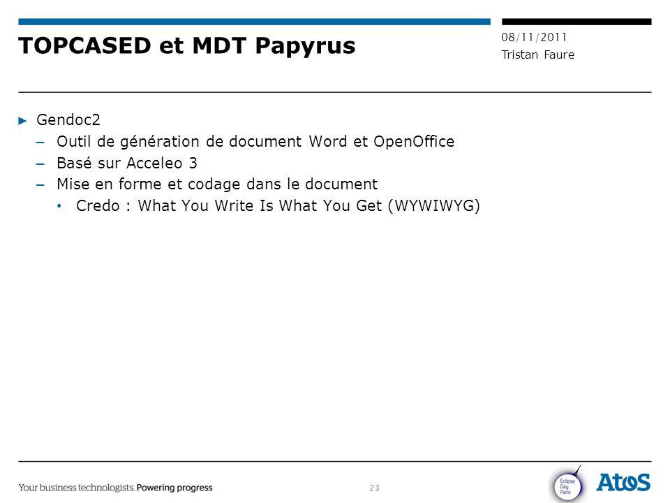 23 08/11/2011 Tristan Faure TOPCASED et MDT Papyrus ▶ Gendoc2 – Outil de génération de document Word et OpenOffice – Basé sur Acceleo 3 – Mise en form