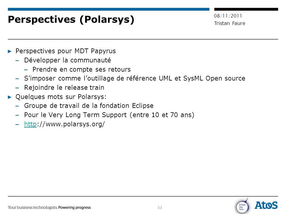 33 08/11/2011 Tristan Faure Perspectives (Polarsys) ▶ Perspectives pour MDT Papyrus – Développer la communauté – Prendre en compte ses retours – S'imp