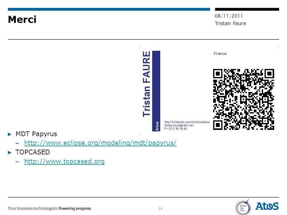 34 08/11/2011 Tristan Faure Merci ▶ MDT Papyrus – http://www.eclipse.org/modeling/mdt/papyrus/ http://www.eclipse.org/modeling/mdt/papyrus/ ▶ TOPCASED