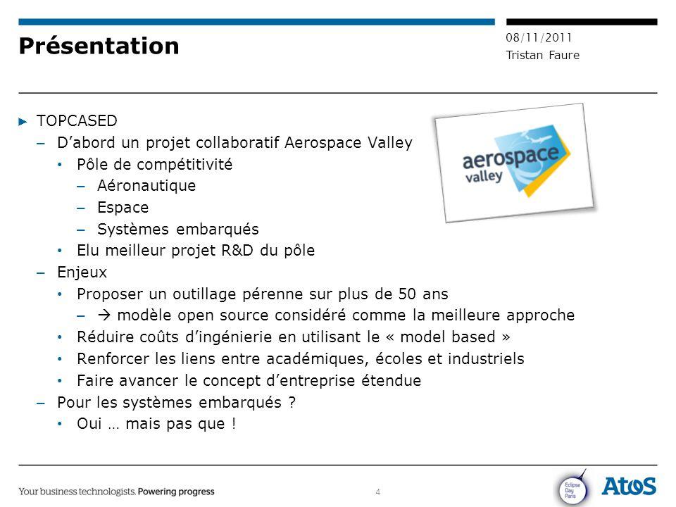4 08/11/2011 Tristan Faure Présentation ▶ TOPCASED – D'abord un projet collaboratif Aerospace Valley Pôle de compétitivité – Aéronautique – Espace – S