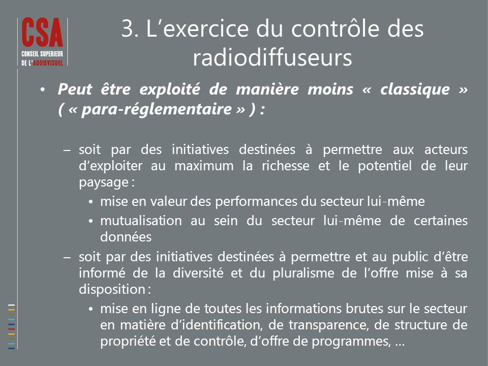 3. L'exercice du contrôle des radiodiffuseurs Peut être exploité de manière moins « classique » ( « para-réglementaire » ) : –soit par des initiatives