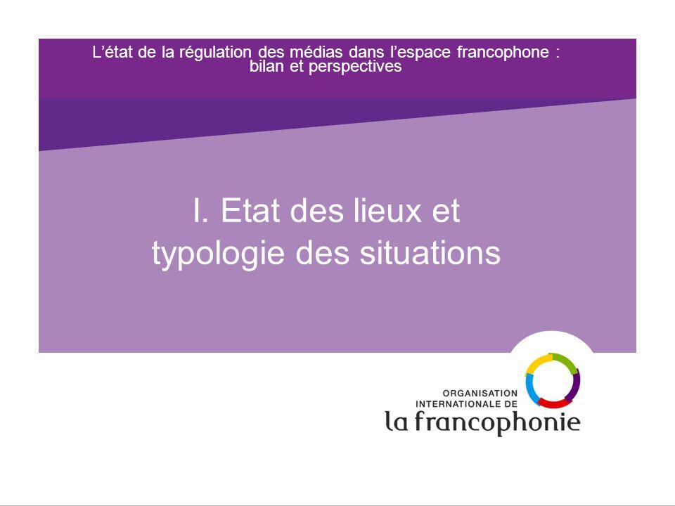 L'état de la régulation des médias dans l'espace francophone : bilan et perspectives I.