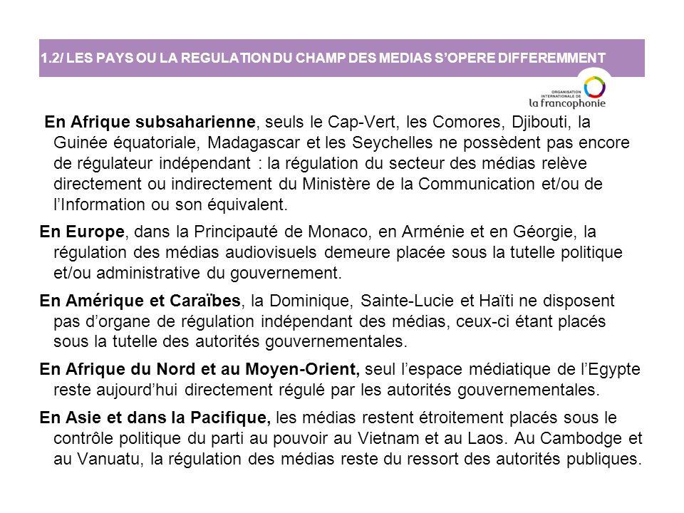 En Afrique subsaharienne, seuls le Cap-Vert, les Comores, Djibouti, la Guinée équatoriale, Madagascar et les Seychelles ne possèdent pas encore de régulateur indépendant : la régulation du secteur des médias relève directement ou indirectement du Ministère de la Communication et/ou de l'Information ou son équivalent.