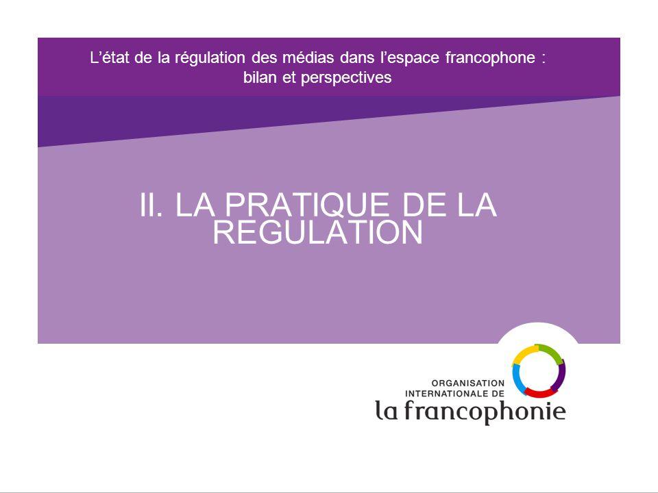 L'état de la régulation des médias dans l'espace francophone : bilan et perspectives II.