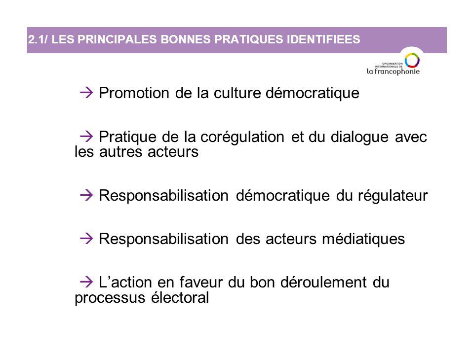  Promotion de la culture démocratique  Pratique de la corégulation et du dialogue avec les autres acteurs  Responsabilisation démocratique du régulateur  Responsabilisation des acteurs médiatiques  L'action en faveur du bon déroulement du processus électoral 2.1/ LES PRINCIPALES BONNES PRATIQUES IDENTIFIEES