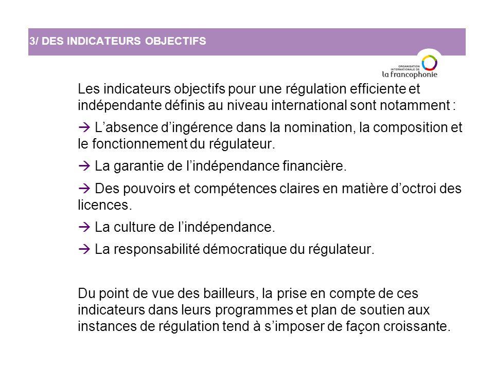 Les indicateurs objectifs pour une régulation efficiente et indépendante définis au niveau international sont notamment :  L'absence d'ingérence dans la nomination, la composition et le fonctionnement du régulateur.