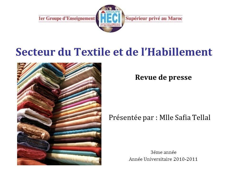 Secteur du Textile et de l'Habillement Revue de presse Présentée par : Mlle Safia Tellal 3éme année Année Universitaire 2010-2011