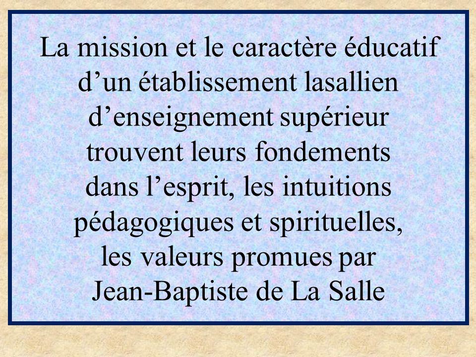 La mission et le caractère éducatif d'un établissement lasallien d'enseignement supérieur trouvent leurs fondements dans l'esprit, les intuitions pédagogiques et spirituelles, les valeurs promues par Jean-Baptiste de La Salle