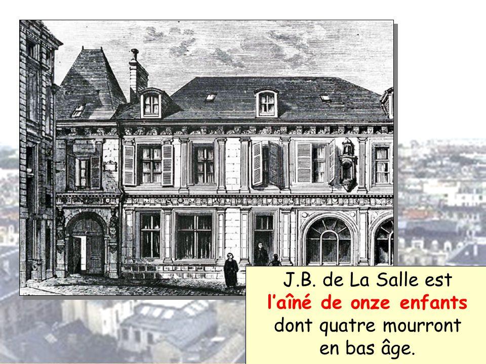 J.B.de La Salle est l'aîné de onze enfants dont quatre mourront en bas âge.