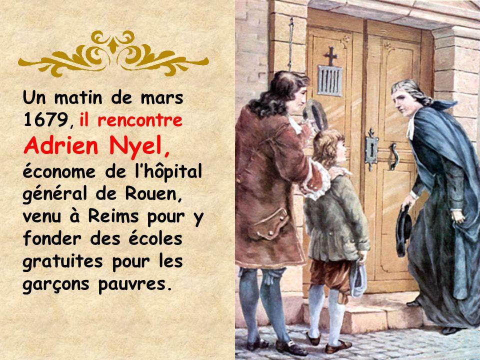 Un matin de mars 1679, il rencontre Adrien Nyel, économe de l'hôpital général de Rouen, venu à Reims pour y fonder des écoles gratuites pour les garçons pauvres.