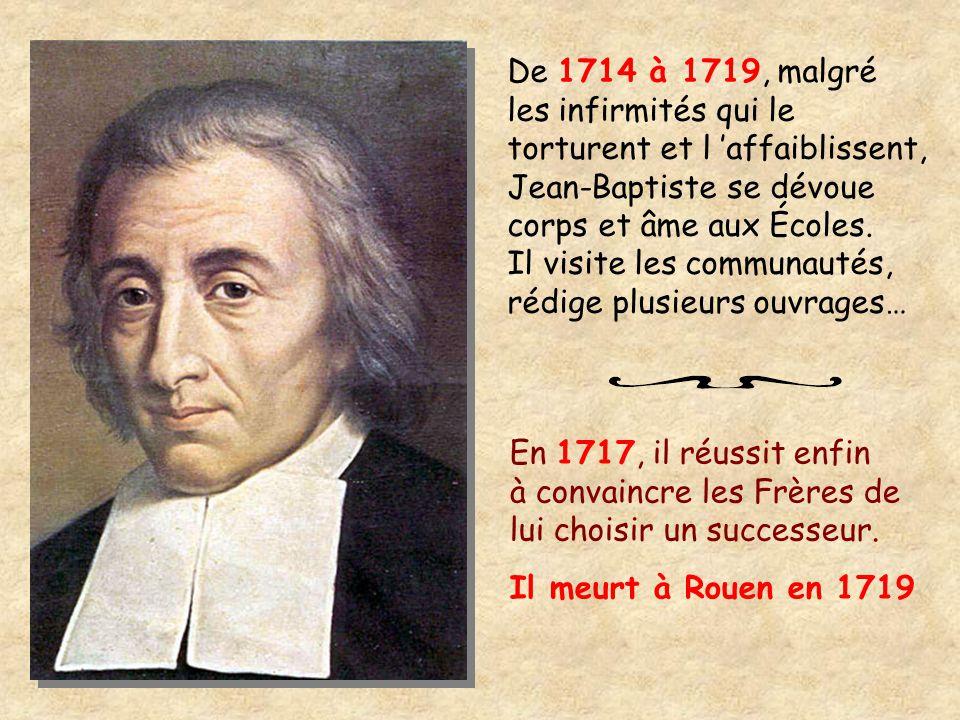 De 1714 à 1719, malgré les infirmités qui le torturent et l 'affaiblissent, Jean-Baptiste se dévoue corps et âme aux Écoles.