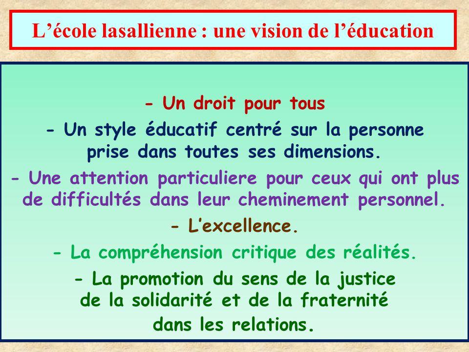 L'école lasallienne : une vision de l'éducation - Un droit pour tous - Un style éducatif centré sur la personne prise dans toutes ses dimensions.