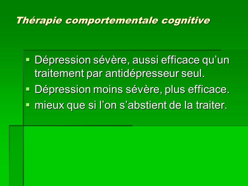 Thérapie comportementale cognitive  Dépression sévère, aussi efficace qu'un traitement par antidépresseur seul.