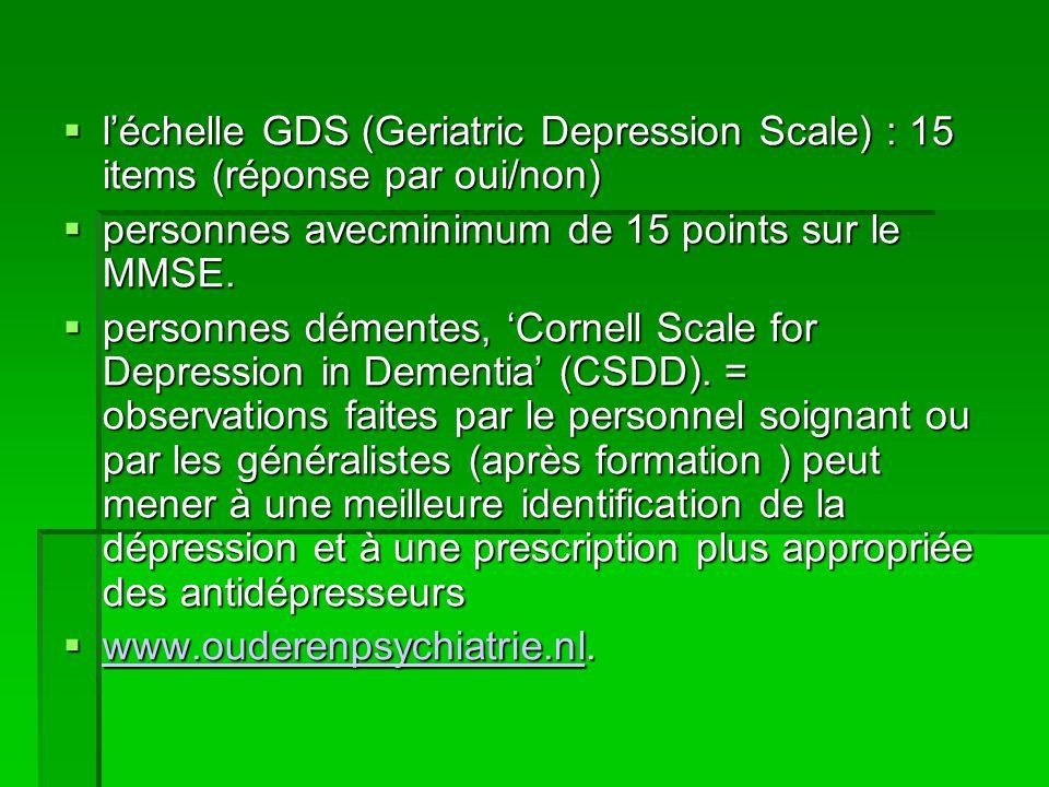  l'échelle GDS (Geriatric Depression Scale) : 15 items (réponse par oui/non)  personnes avecminimum de 15 points sur le MMSE.