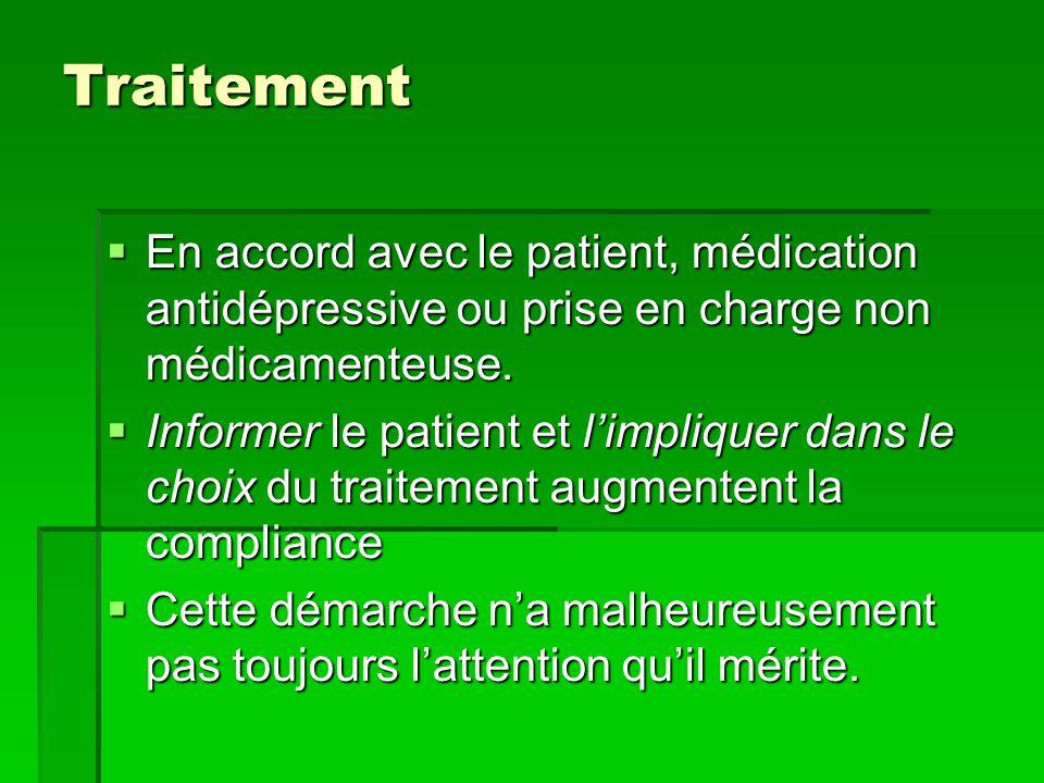 Traitement  En accord avec le patient, médication antidépressive ou prise en charge non médicamenteuse.