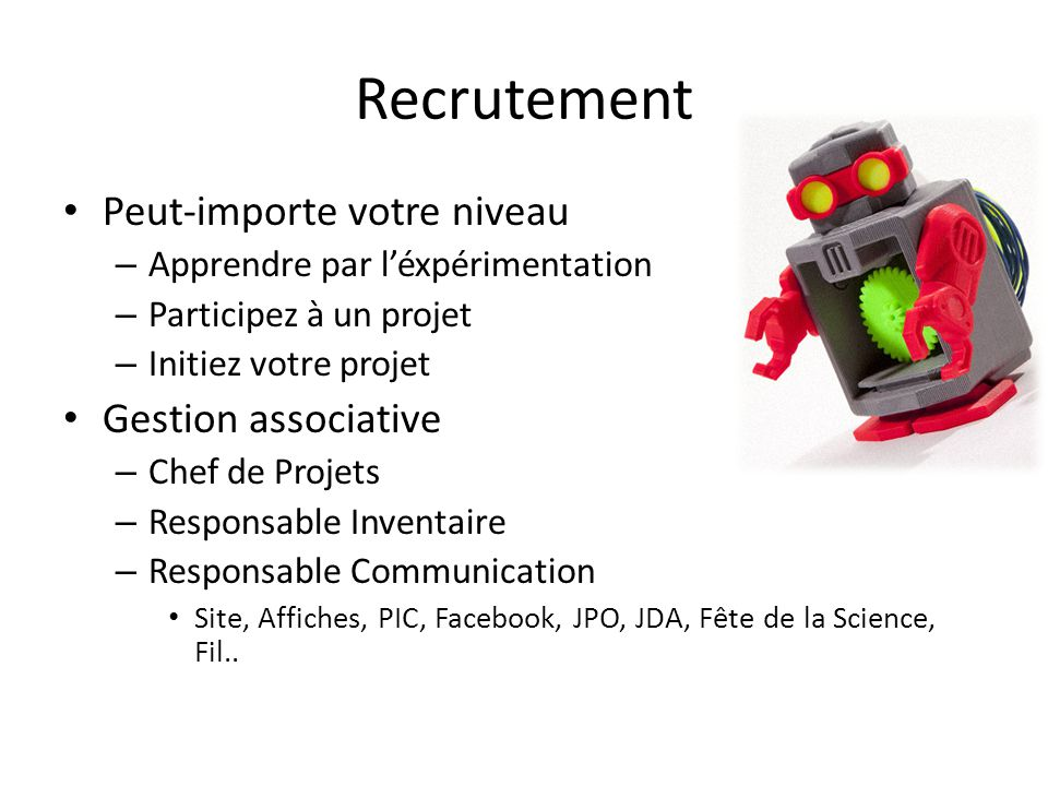 Recrutement Peut-importe votre niveau – Apprendre par l'éxpérimentation – Participez à un projet – Initiez votre projet Gestion associative – Chef de Projets – Responsable Inventaire – Responsable Communication Site, Affiches, PIC, Facebook, JPO, JDA, Fête de la Science, Fil..