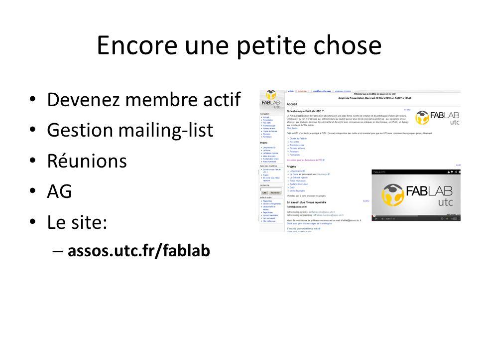 Encore une petite chose Devenez membre actif Gestion mailing-list Réunions AG Le site: – assos.utc.fr/fablab