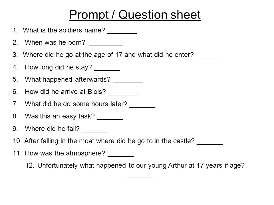 Prompt / Question sheet 1.What is the soldiers name? ________ 2. When was he born? _________ 3.Where did he go at the age of 17 and what did he enter?