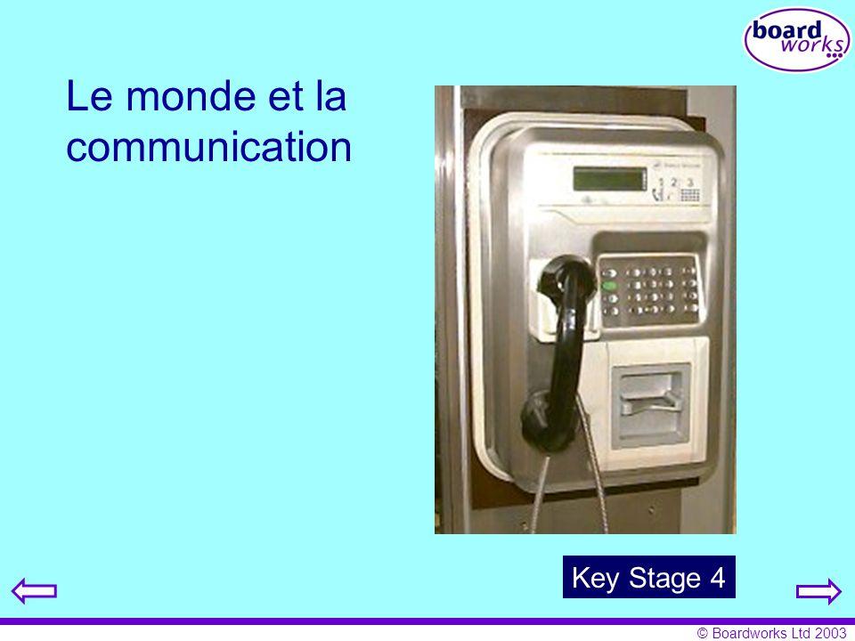 © Boardworks Ltd 2003 Le monde et la communication Key Stage 4