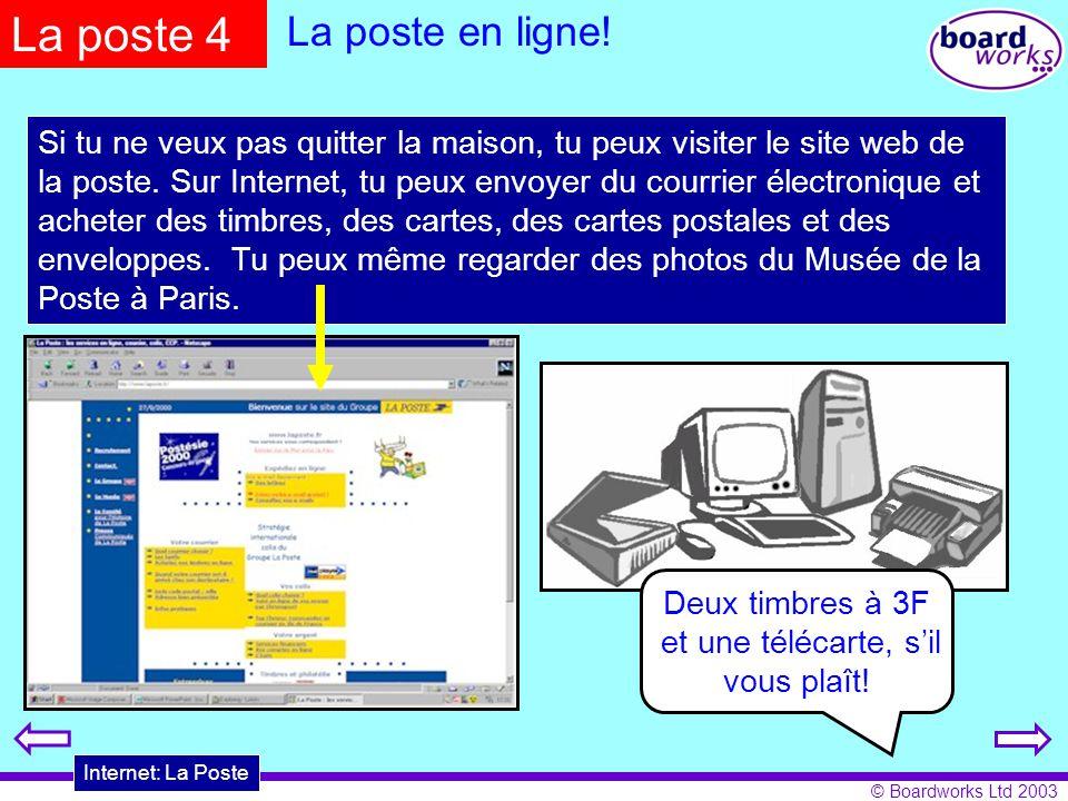 © Boardworks Ltd 2003 Si tu ne veux pas quitter la maison, tu peux visiter le site web de la poste. Sur Internet, tu peux envoyer du courrier électron