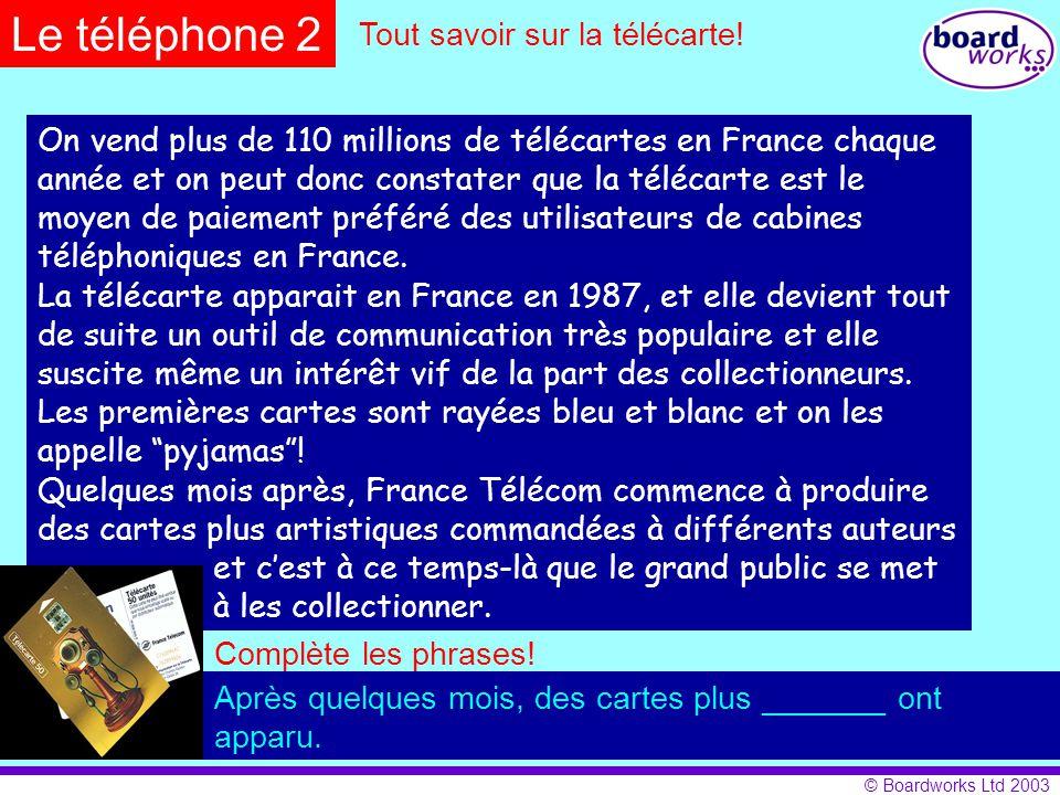 © Boardworks Ltd 2003 On vend plus de 110 millions de télécartes en France chaque année et on peut donc constater que la télécarte est le moyen de pai