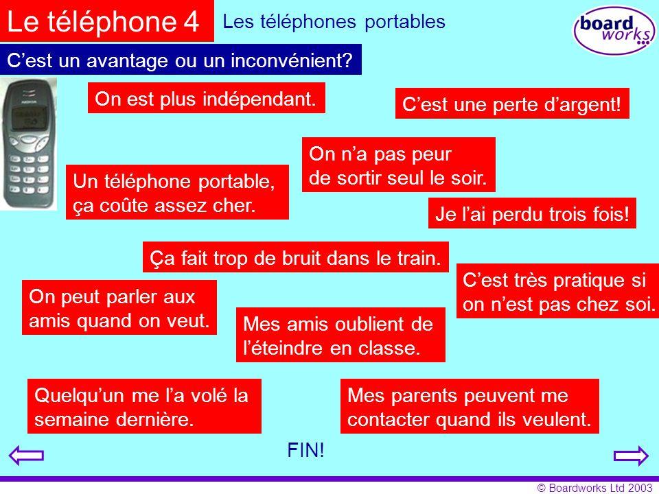 © Boardworks Ltd 2003 Les téléphones portables C'est un avantage ou un inconvénient? Un téléphone portable, ça coûte assez cher. Ça fait trop de bruit