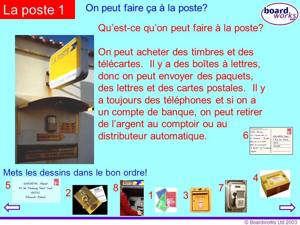 © Boardworks Ltd 2003 La poste 1 On peut faire ça à la poste? Qu'est-ce qu'on peut faire à la poste? On peut acheter des timbres et des télécartes. Il