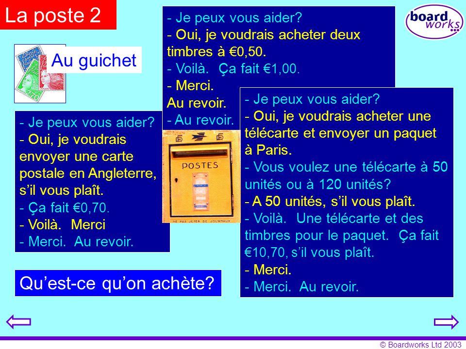 © Boardworks Ltd 2003 - Je peux vous aider? - Oui, je voudrais envoyer une carte postale en Angleterre, s'il vous plaît. - Ça fait €0,70. - Voilà. Mer