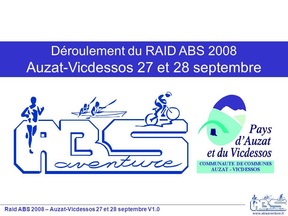 Raid ABS 2008 – Auzat-Vicdessos 27 et 28 septembre V1.0 www.absaventure.fr Déroulement du Samedi 27 sept / le soir Après le VTT et après avoir mangé, les concurrents devront amener les VTT avec leur véhicule au parc VTT du dimanche.