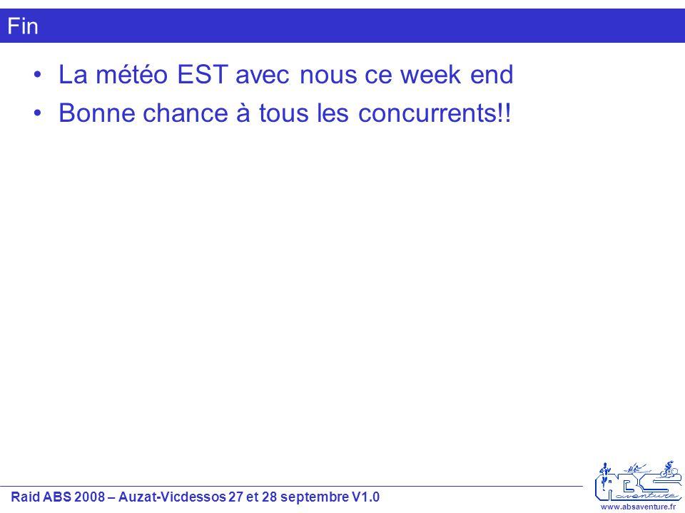 Raid ABS 2008 – Auzat-Vicdessos 27 et 28 septembre V1.0 www.absaventure.fr Fin La météo EST avec nous ce week end Bonne chance à tous les concurrents!