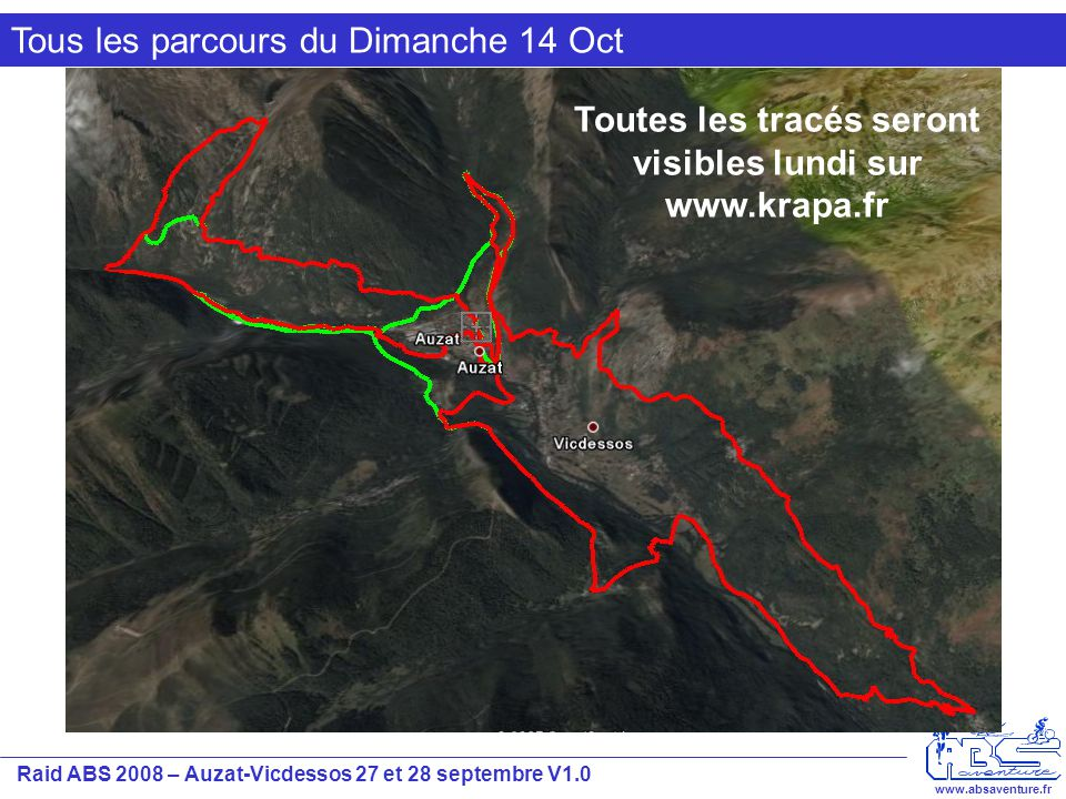 Raid ABS 2008 – Auzat-Vicdessos 27 et 28 septembre V1.0 www.absaventure.fr Tous les parcours du Dimanche 14 Oct Toutes les tracés seront visibles lund