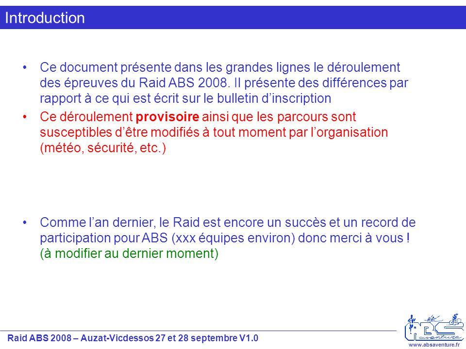 Raid ABS 2008 – Auzat-Vicdessos 27 et 28 septembre V1.0 www.absaventure.fr Introduction Ce document présente dans les grandes lignes le déroulement de