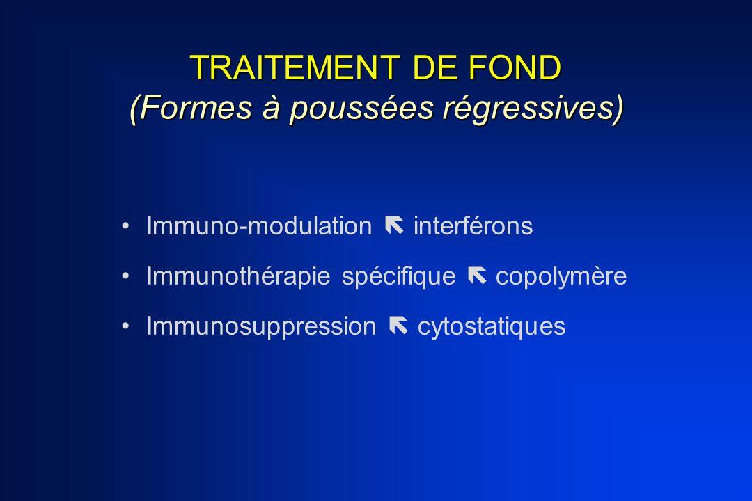 TRAITEMENT DE FOND (Formes à poussées régressives) Immuno-modulation  interférons Immunothérapie spécifique  copolymère Immunosuppression  cytostat