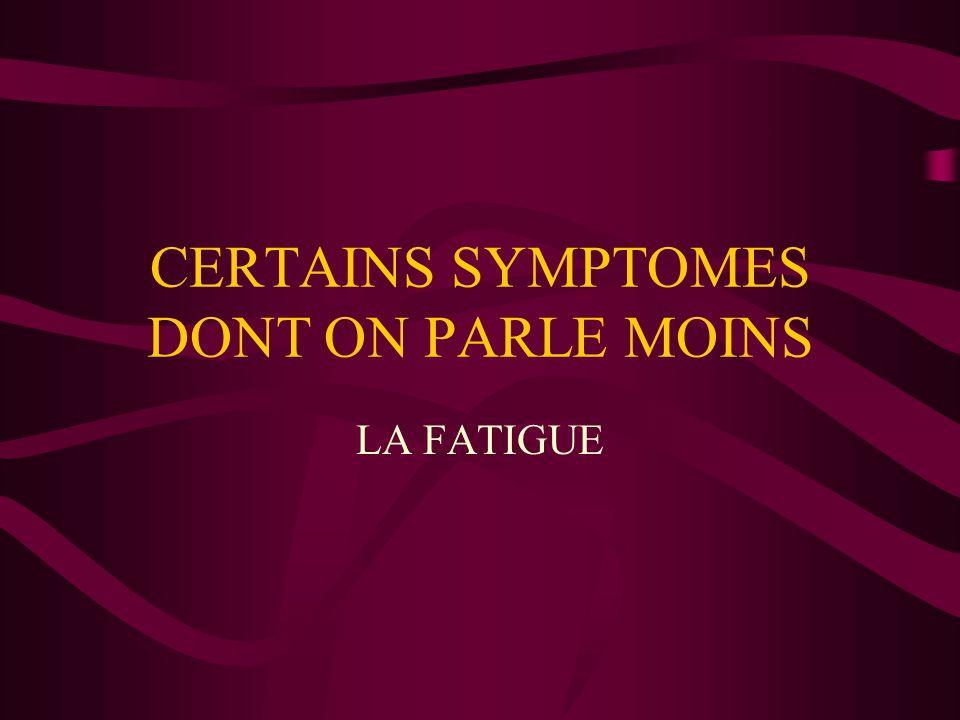 CERTAINS SYMPTOMES DONT ON PARLE MOINS LA FATIGUE