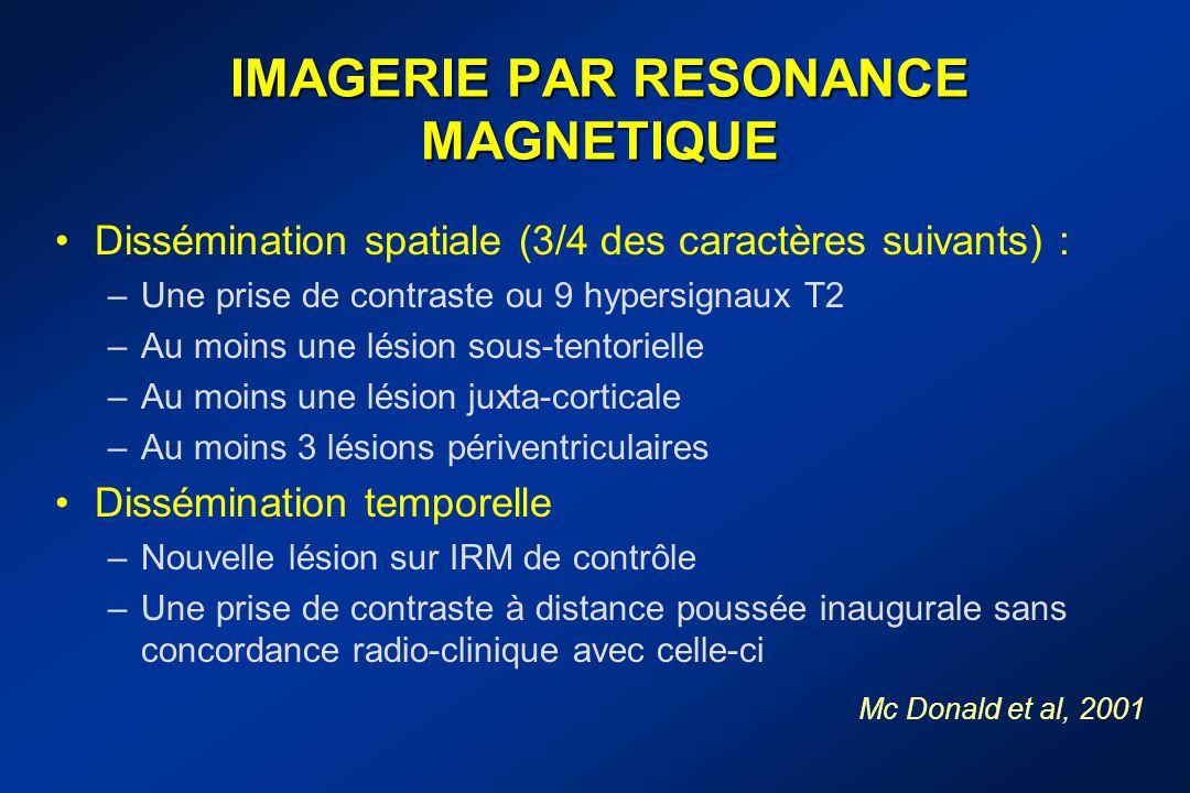IMAGERIE PAR RESONANCE MAGNETIQUE Dissémination spatiale (3/4 des caractères suivants) : –Une prise de contraste ou 9 hypersignaux T2 –Au moins une lé