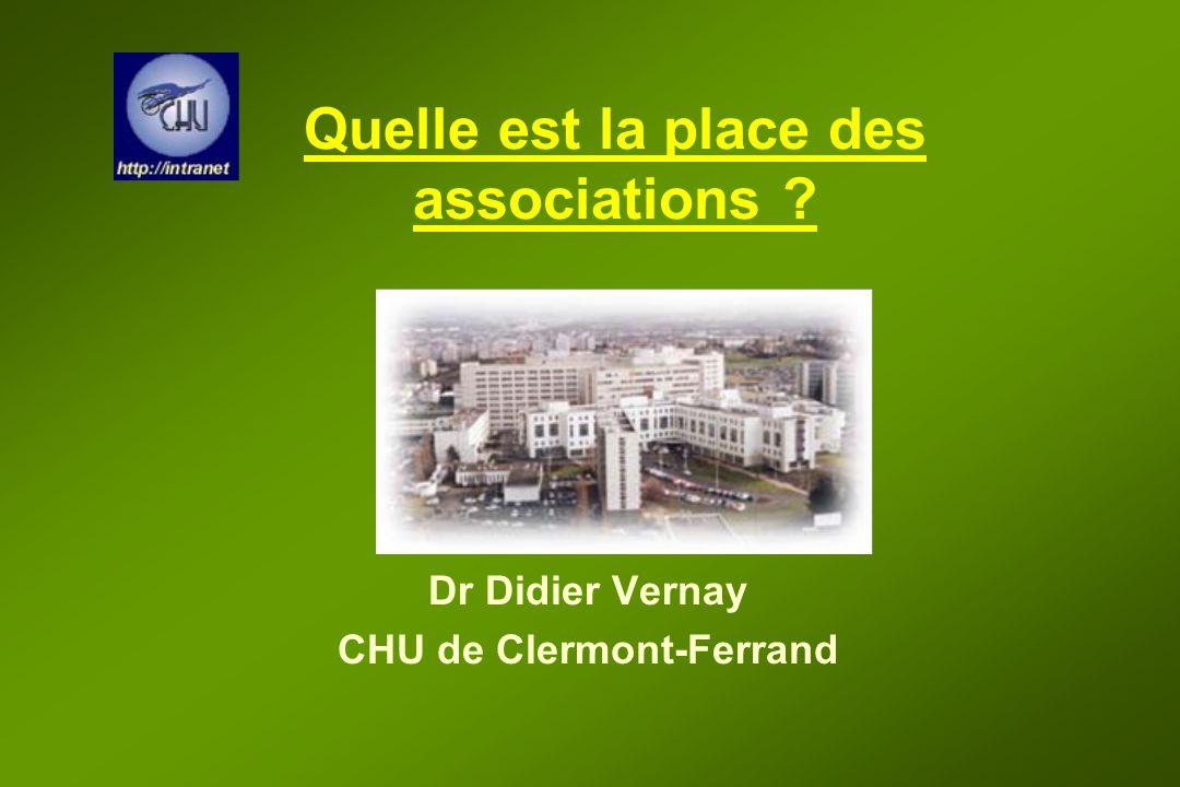 Quelle est la place des associations ? Dr Didier Vernay CHU de Clermont-Ferrand